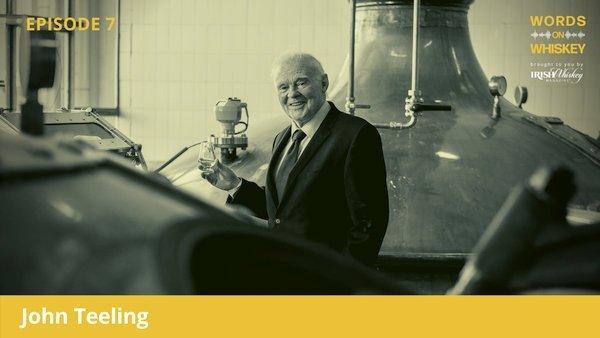 Words on Whiskey - Ep 7 - July 15th - John Teeling