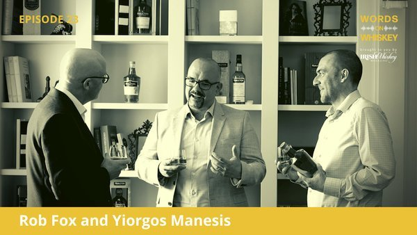 Words on Whiskey - Ep23 - Nov 4th - Rob Fox and Yiorgos Manesis