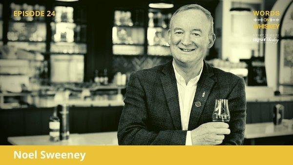 Words on Whiskey - Ep24 - Nov 11th - Noel Sweeney